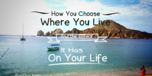How You Choose Where You Live and the Effect It Has on Your Life