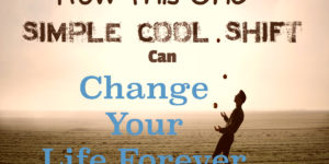 How this 1 Simple Cool Shift Can Change Your Life Forever
