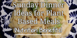 Sunday Dinner Ideas for Plant Based Meals