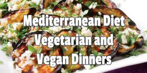 Mediterranean Diet Vegetarian and Vegan Dinners
