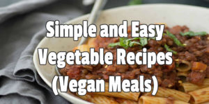 Simple and Easy Vegetable Recipes Vegan Meals