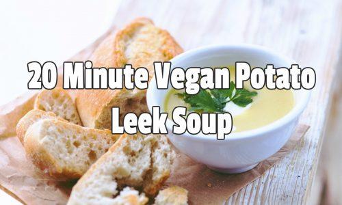 20 Minute Vegan Potato Leek Soup