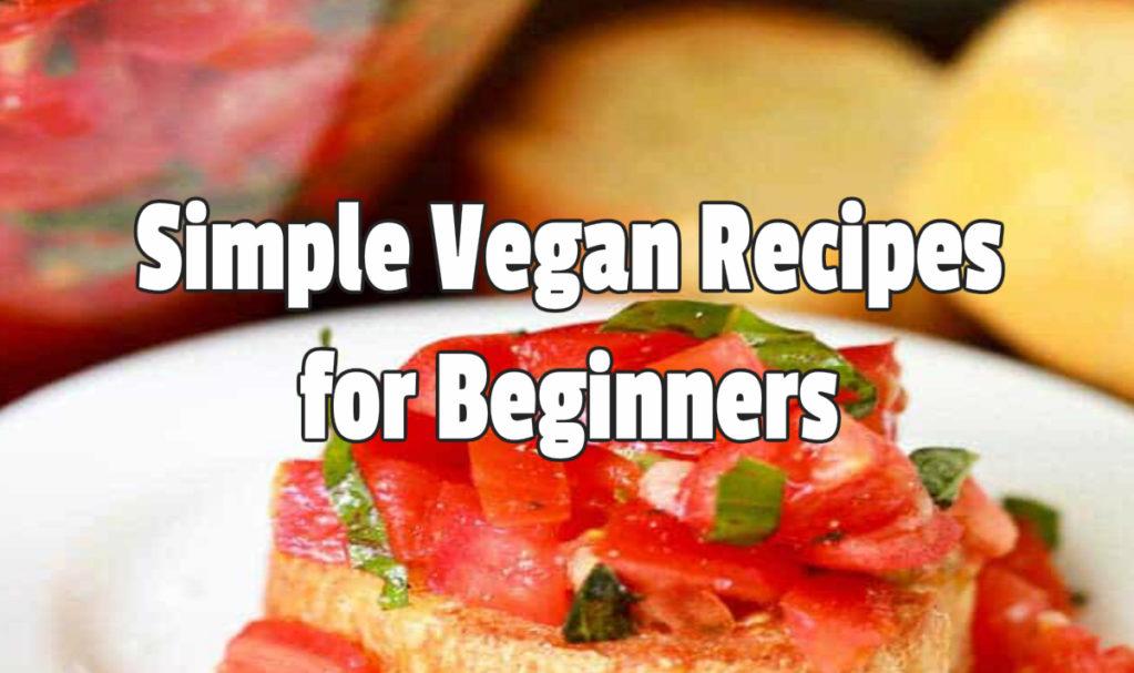 Simple Vegan Recipes for Beginners